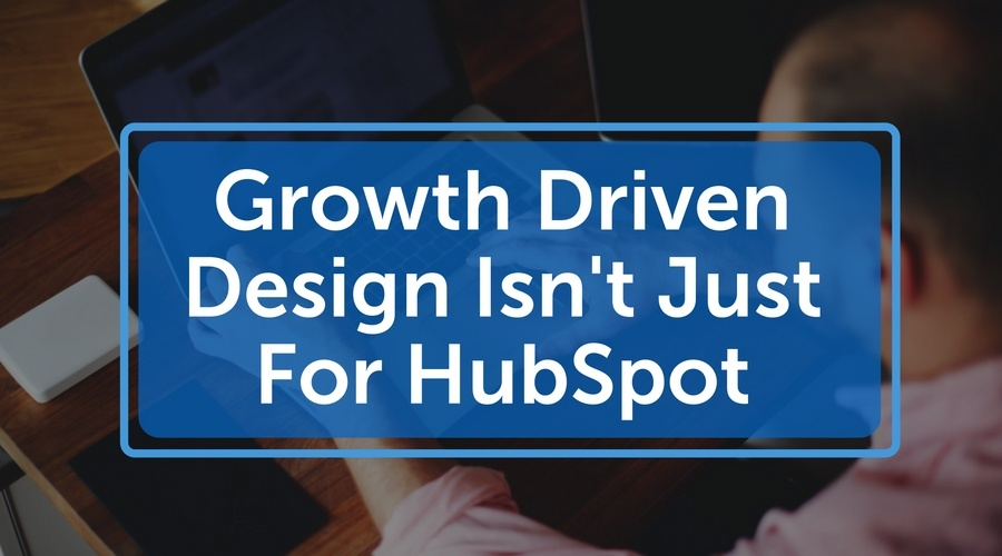 Growth Driven Design Isn't Just For HubSpot